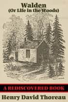 Walden (Or Life in the Woods) (Rediscovered Books) - Or Life in the Woods ebook by Henry David Thoreau
