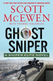 Ghost Sniper - A Sniper Elite Novel ebook by Scott McEwen,Thomas Koloniar