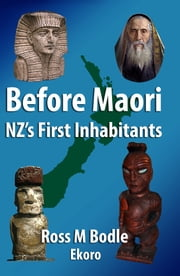 Before Maori: NZ's First Inhabitants ebook by Ross Bodle