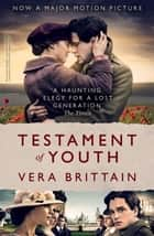 Testament Of Youth - An Autobiographical Study Of The Years 1900-1925 ebook by Vera Brittain