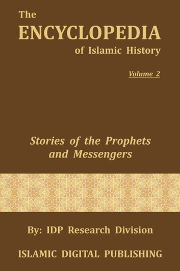 Stories of the Prophets and Messengers (The Encyclopedia of Islamic History - Vol. 2) ebook by IDP Research Division