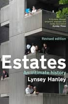Estates - An Intimate History 電子書籍 by Lynsey Hanley