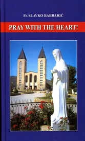 Pray With The Heart ebook by Fr. Slavko Barbaric