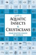 Guide to Aquatic Insects & Crustaceans ebook by