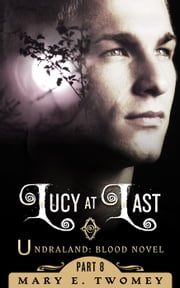 Lucy at Last - Undraland, #8 ebook by Mary E. Twomey