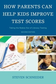 How Parents Can Help Kids Improve Test Scores - Taking the Stakes Out of Literacy Testing ebook by Steven Schneider