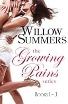Growing Pains Series Boxed Set (Books 1-3) eBook by Willow Summers