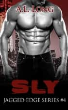 Sly: Jagged Edge Series #4 ebook by A.L. Long