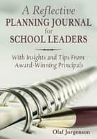 A Reflective Planning Journal for School Leaders ebook by Olaf Jorgenson