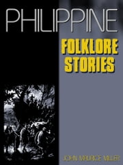 Philippine Folklore Stories ebook by John Maurice Miller