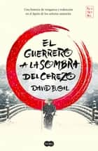 El guerrero a la sombra del cerezo ebook by David B. Gil