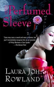 The Perfumed Sleeve - A Novel ebook by Laura Joh Rowland