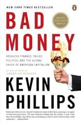 Bad Money - The Inexcusable Failure of American Finance: An Update to Bad Money (A Penguin Group eSpecial from Penguin Books) ebook by Kevin Phillips