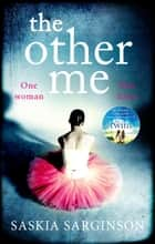 The Other Me - The powerfully addictive novel by Richard and Judy bestselling author of The Twins ebook by Saskia Sarginson
