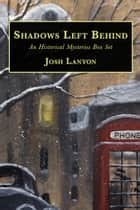 Shadows Left Behind - An Historical Mysteries Box Set ebook by Josh Lanyon