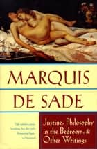 Justine, Philosophy in the Bedroom, and Other Writings ebook by Marquis de Sade