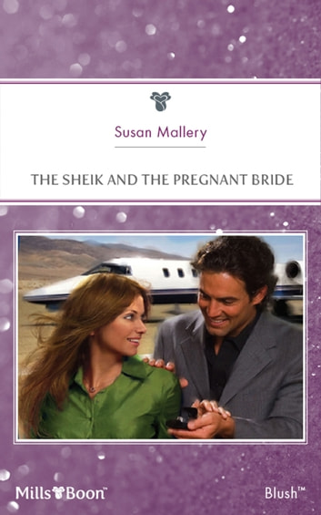 The Sheik And The Pregnant Bride ebook by Susan Mallery