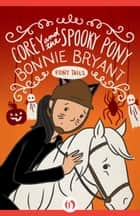 Corey and the Spooky Pony ebook by Bonnie Bryant