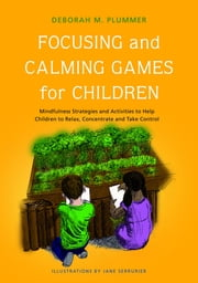 Focusing and Calming Games for Children - Mindfulness Strategies and Activities to Help Children to Relax, Concentrate and Take Control ebook by Deborah Plummer