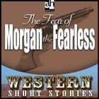 Fear of Morgan the Fearless, The audiobook by
