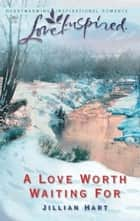 A Love Worth Waiting For ebook by Jillian Hart