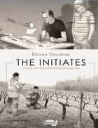The Initiates - A Comic Artist and a Wine Artisan Exchange Jobs ebook by Étienne Davodeau