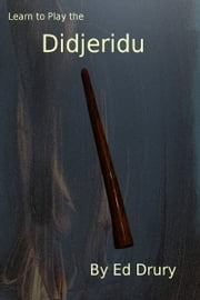 Learn to Play the Didjeridu ebook by Ed Drury