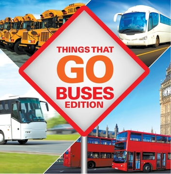 Things That Go - Buses Edition - Buses for Kids ebook by Baby Professor