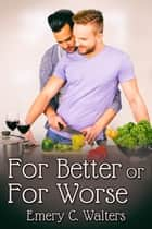 For Better or For Worse ebook by Emery C. Walters