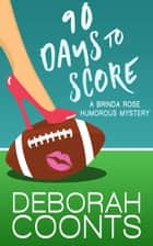90 Days to Score ebook by Deborah Coonts