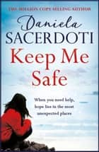 Keep Me Safe: Be swept away by this breathtaking love story with a heartbreaking twist ebook by Daniela Sacerdoti