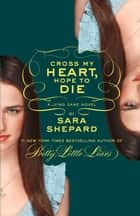 The Lying Game #5: Cross My Heart, Hope to Die ebook by Sara Shepard