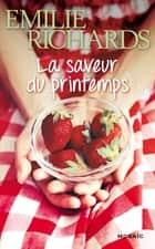 La saveur du printemps ebook by Emilie Richards