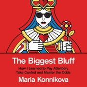 The Biggest Bluff: How I Learned to Pay Attention, Master Myself, and Win audiobook by Maria Konnikova
