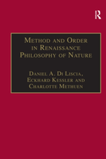 Method and Order in Renaissance Philosophy of Nature - The Aristotle Commentary Tradition ebook by Daniel A. Di Liscia,Eckhard Kessler