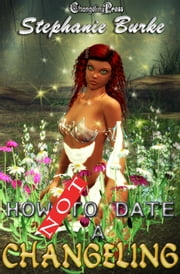How Not to Date a Changeling ebook by Stephanie Burke