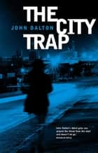 The City Trap ebook by John Dalton