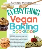The Everything Vegan Baking Cookbook - Includes Chocolate-Peppermint Bundt Cake, Peanut Butter and Jelly Cupcakes, Southwest Green Chile Corn Muffins, Rosemary-Olive Bread, Apricot-Almond Oatmeal Bars, and hundreds more! ebook by Lorena Novak Bull