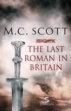The Last Roman in Britain (Storycuts) ebook by M C Scott