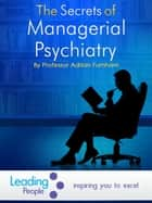 The Secrets of Managerial Psychiatry ebook by Adrian Furnham