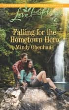 Falling for the Hometown Hero ebook by Mindy Obenhaus