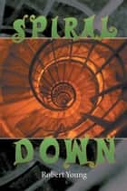 SPIRAL DOWN ebook by Robert Young