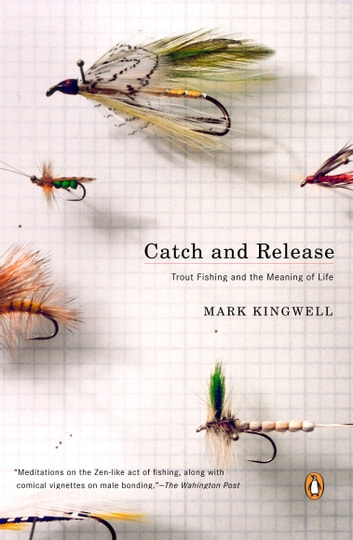 Catch and Release - Trout Fishing and the Meaning of Life ebook by Mark Kingwell