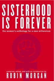 Sisterhood Is Forever - The Women's Anthology for a New Millennium ebook by Robin Morgan