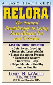 Relora - The Natural Breakthrough to Losing Stress-Related Fat and Wrinkles ebook by James B Valle,Ernest Hawkins