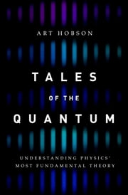 Tales of the Quantum - Understanding Physics' Most Fundamental Theory ebook by Art Hobson
