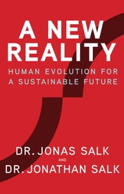 A New Reality - Human Evolution for a Sustainable Future ebook by Jonas Salk, Jonathan Salk, David Dewane,...