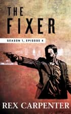 The Fixer, Season 1, Episode 4 - (A JC Bannsiter Serial Thriller) ebook by Rex Carpenter