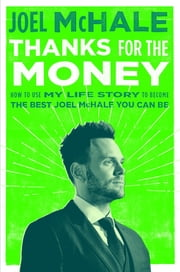 Thanks for the Money - How to Use My Life Story to Become the Best Joel McHale You Can Be ebook by Joel McHale