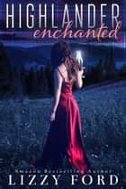 Highlander Enchanted ebook by Lizzy Ford